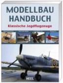 Modellbau-Handbuch klassische Jagdflugzeuge