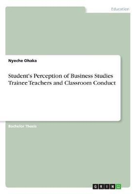 Student's Perception of Business Studies Trainee Teachers and Classroom Conduct