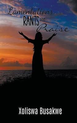 Lamentations, Rants, and Praise