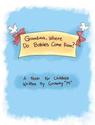 Grandma, Where Do Babies Come From?