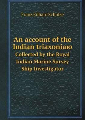 An Account of the Indian Triaxoniayu Sollected by the Royal Indian Marine Survey Ship Investigator