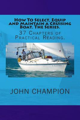 How to Select, Equip and Maintain a Cruising Boat