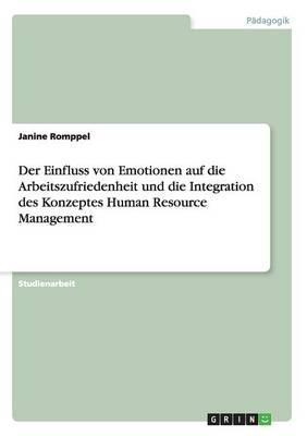 Der Einfluss von Emotionen auf die Arbeitszufriedenheit und die Integration des Konzeptes Human Resource Management