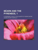 B Arn and the Pyrenees, 1; A Legendary Tour to the Country of Henri Quatre