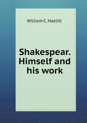 Shakespear. Himself and His Work