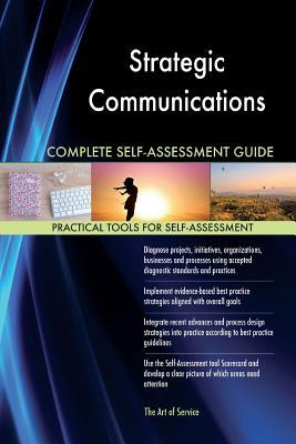 Strategic Communications Complete Self-assessment Guide
