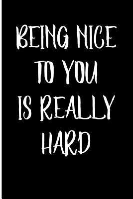 Being Nice To You Is...