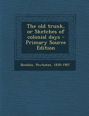 The Old Trunk, or Sketches of Colonial Days - Primary Source Edition
