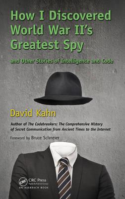 How I Discovered World War II's Greatest Spy and Other Stories of Intelligence and Code