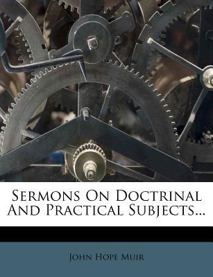Sermons on Doctrinal and Practical Subjects...