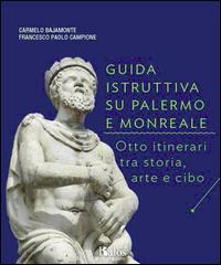 Guida istruttiva su Palermo e Monreale. Otto itinerari tra storia, arte e cibo. Ediz. illustrata