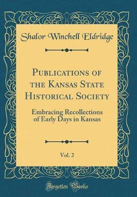 Publications of the Kansas State Historical Society, Vol. 2