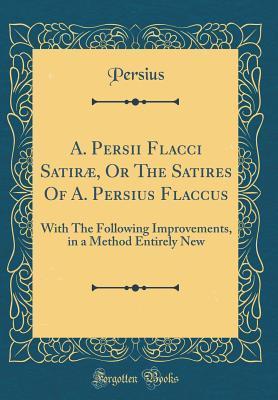 A. Persii Flacci Satiræ, Or The Satires Of A. Persius Flaccus