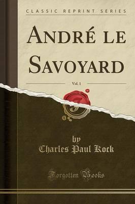 André le Savoyard, Vol. 1 (Classic Reprint)
