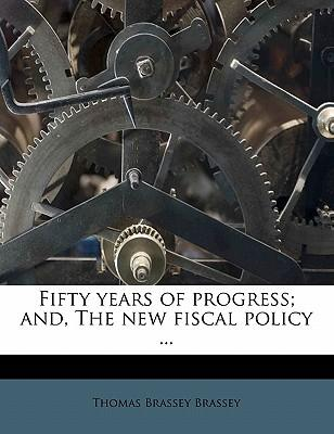 Fifty Years of Progress; And, the New Fiscal Policy