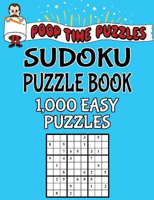 Poop Time Puzzles Sudoku Puzzle Book, 1,000 Easy Puzzles