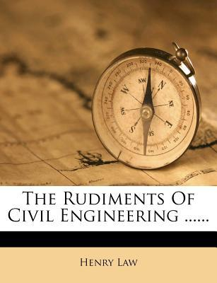 The Rudiments of Civil Engineering ...