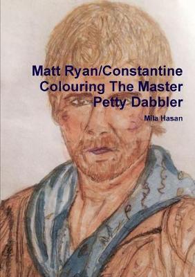 Matt Ryan/Constantine Colouring the Master Petty Dabbler