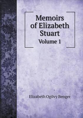 Memoirs of Elizabeth Stuart Volume 1