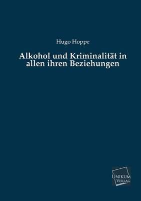 Alkohol und Kriminalität in allen ihren Beziehungen