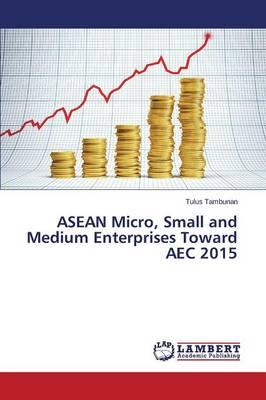 ASEAN Micro, Small and Medium Enterprises Toward AEC 2015