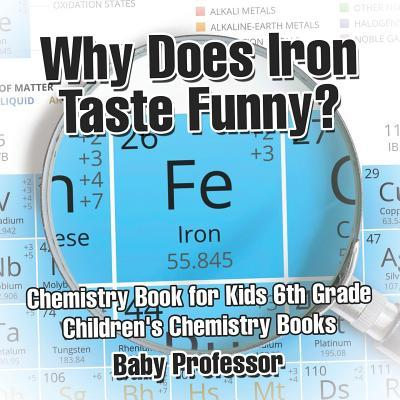 Why Does Iron Taste Funny? Chemistry Book for Kids 6th Grade | Children's Chemistry Books