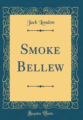 Smoke Bellew (Classic Reprint)
