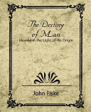 The Destiny of Man - Viewed in the Light of His Origin
