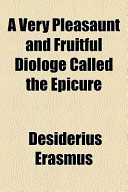 A Very Pleasaunt and Fruitful Diologe Called the Epicure
