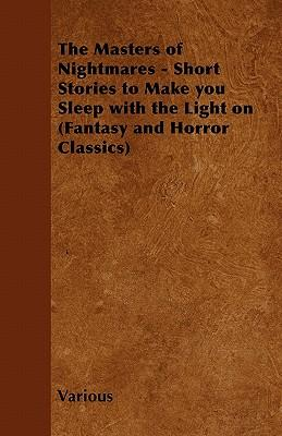 The Masters of Nightmares - Short Stories to Make You Sleep with the Light on (Fantasy and Horror Classics)