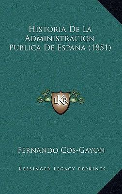 Historia de La Administracion Publica de Espana (1851)