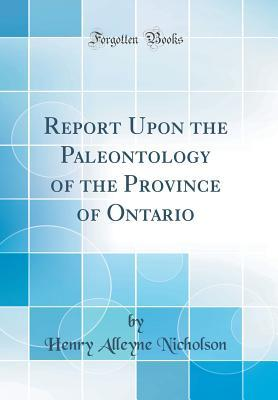 Report Upon the Paleontology of the Province of Ontario (Classic Reprint)