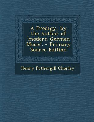 A Prodigy, by the Author of 'Modern German Music'.