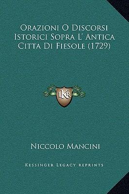 Orazioni O Discorsi Istorici Sopra L' Antica Citta Di Fiesole (1729)