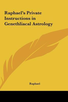 Raphael's Private Instructions in Genethliacal Astrology