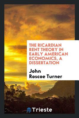 The Ricardian rent theory in early American economics, A Dissertation