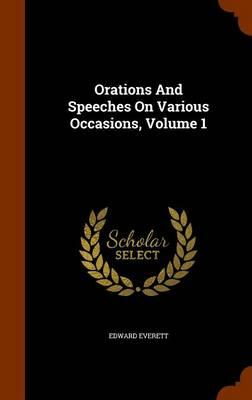 Orations and Speeches on Various Occasions, Volume 1