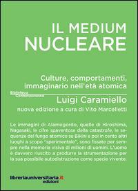 Il medium nucleare. Culture, comportamenti, immaginario nell'età atomica