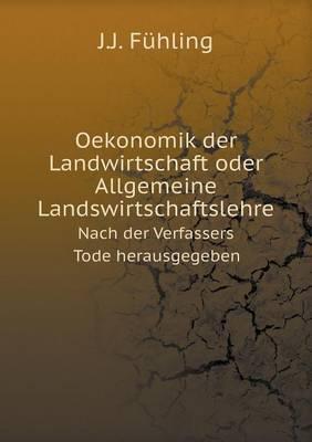 Oekonomik Der Landwirtschaft Oder Allgemeine Landswirtschaftslehre Nach Der Verfassers Todeherausgegeben
