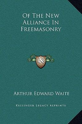 Of the New Alliance in Freemasonry
