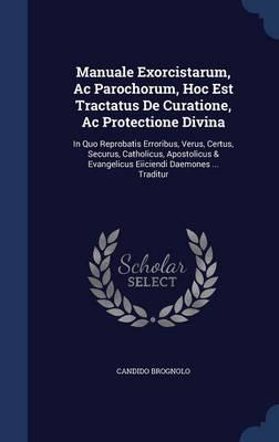 Manuale Exorcistarum, AC Parochorum, Hoc Est Tractatus de Curatione, AC Protectione Divina