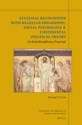 Ecclesial Recognition With Hegelian Philosophy, Social Psychology & Continental Political Theory