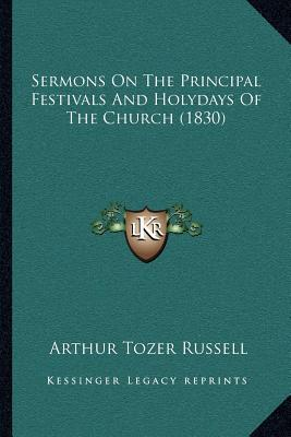 Sermons on the Principal Festivals and Holydays of the Church (1830)