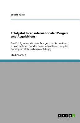 Erfolgsfaktoren internationaler Mergers und Acquisitions