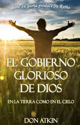 El Gobierno Glorioso De Dios/The glorious government of God
