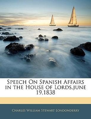 Speech on Spanish Affairs in the House of Lords, June 19,1838