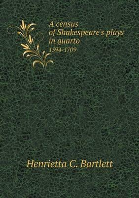 A Census of Shakespeare's Plays in Quarto 1594-1709