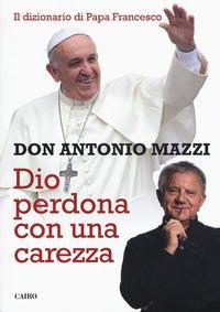 Dio perdona con una carezza. Il dizionario di papa Francesco