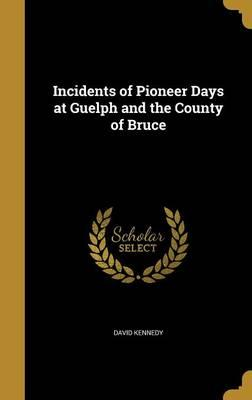 INCIDENTS OF PIONEER DAYS AT G
