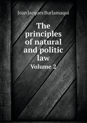 The Principles of Natural and Politic Law Volume 2